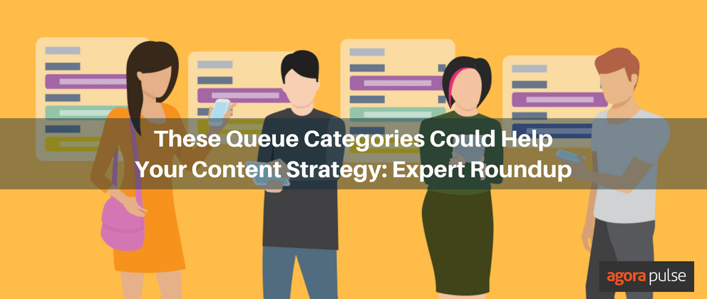 These Queue Categories Could Help Your Content Strategy: Expert Roundup