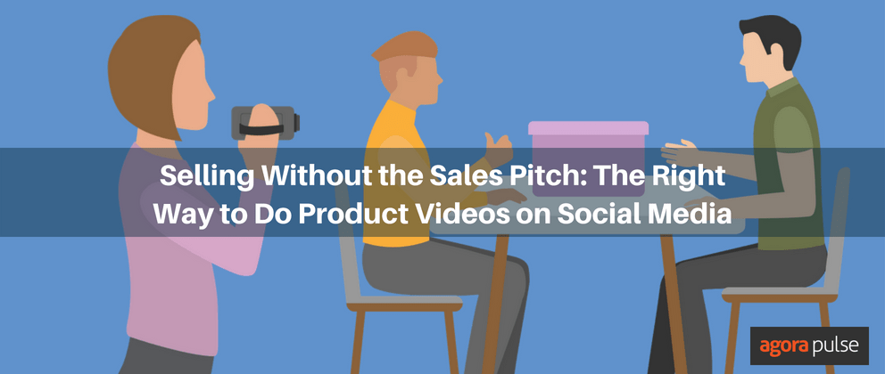 Selling Without the Sales Pitch: The Right Way to Do Product Videos on Social Media