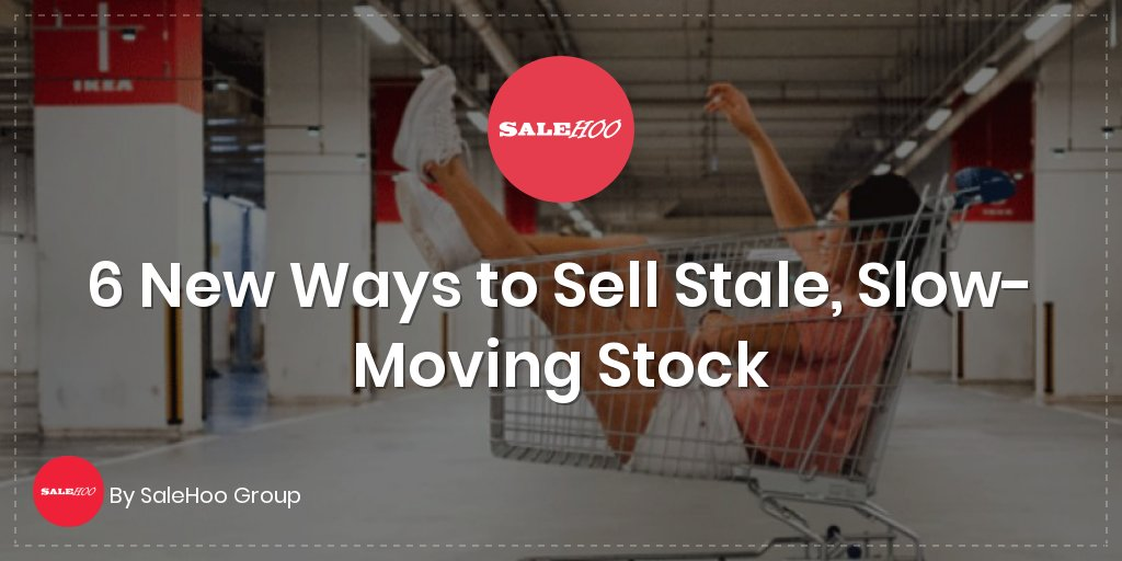 6 New Ways to Sell Stale, Slow-Moving Stock