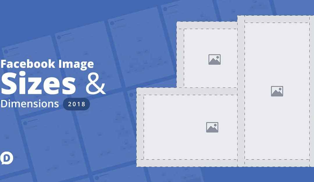 Facebook Image Sizes 2018: Everything You Need to Know