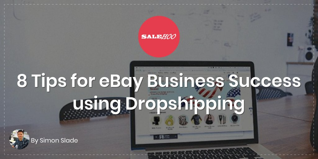 8 Tips for eBay Business Success using Dropshipping