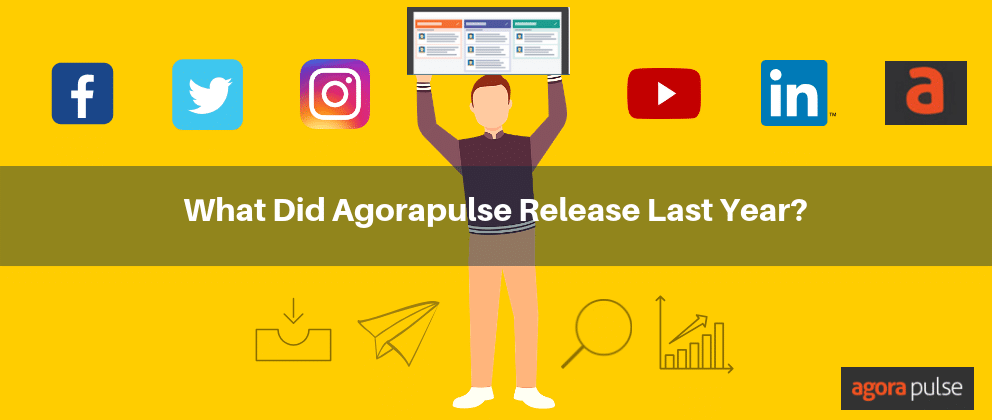 What New Social Media Management Features Did Agorapulse Release in 2018? [INFOGRAPHIC]