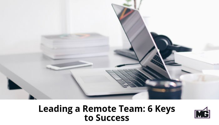 Leading a Remote Team: 6 Keys to Success