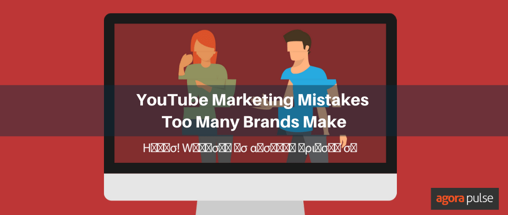 The Biggest YouTube Marketing Mistakes That Too Many Brands Make