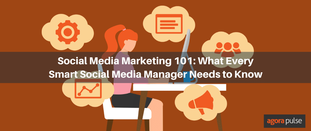 Social Media Marketing 101: What Every Smart Social Media Manager Needs to Know