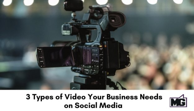 3 Types of Video Your Business Needs on Social Media