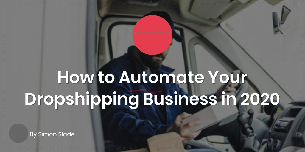 How to Automate Your Dropshipping Business in 2020