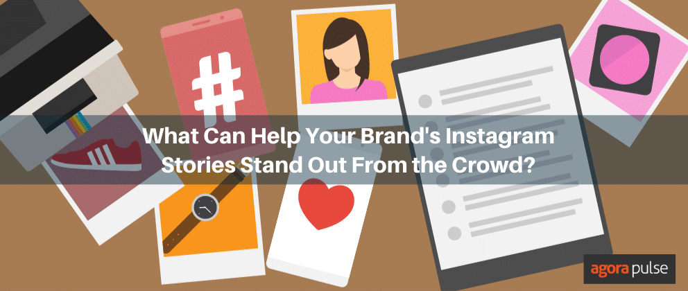 What Can Make Your Brand's Instagram Stories Stand Out From the Crowd?