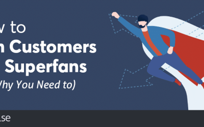 How to Turn Customers Into Superfans (and Why You Need to)