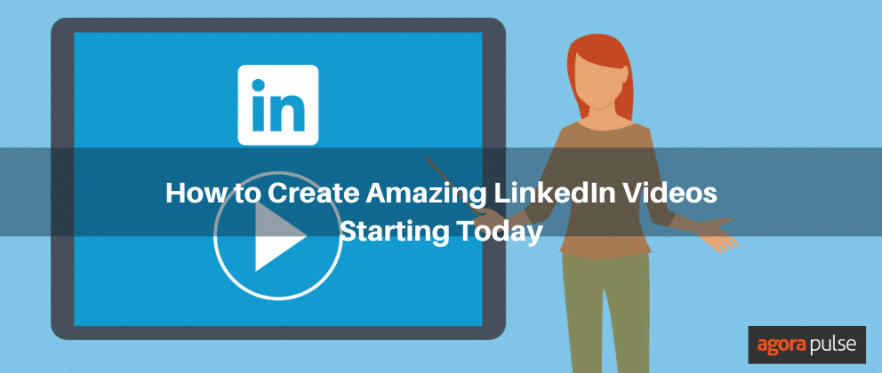 How to Create Amazing LinkedIn Videos Starting Today