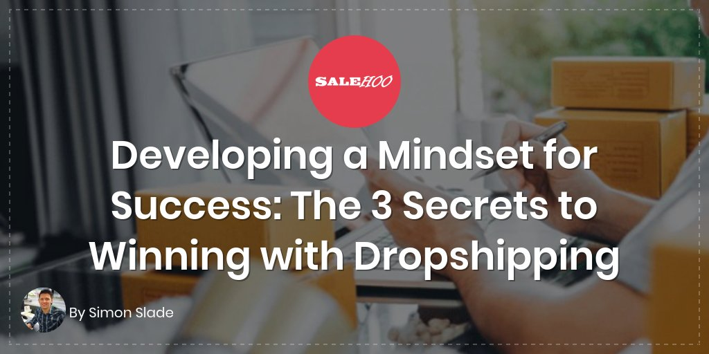 Developing a Mindset for Success: The 3 Secrets to Winning with Dropshipping