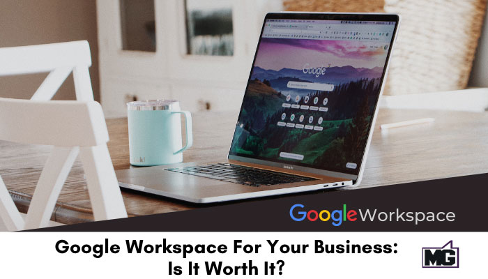 Google Workspace For Your Business: Is It Worth It?