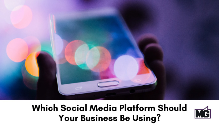 Which Social Media Platform Should Your Business Be Using?