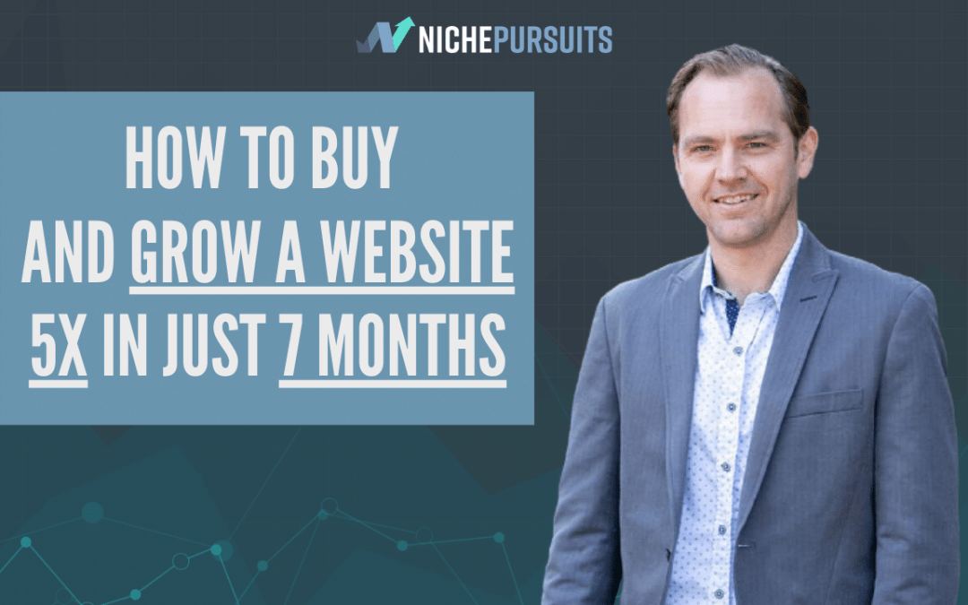 How to Buy and Grow a Website 5x in Just 7 Months