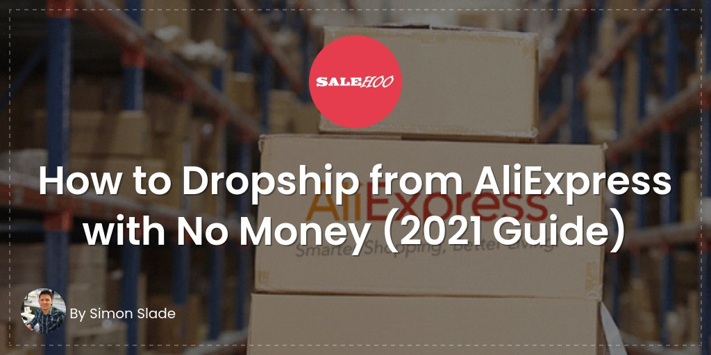 How to Dropship from AliExpress with No Money (2021 Guide)