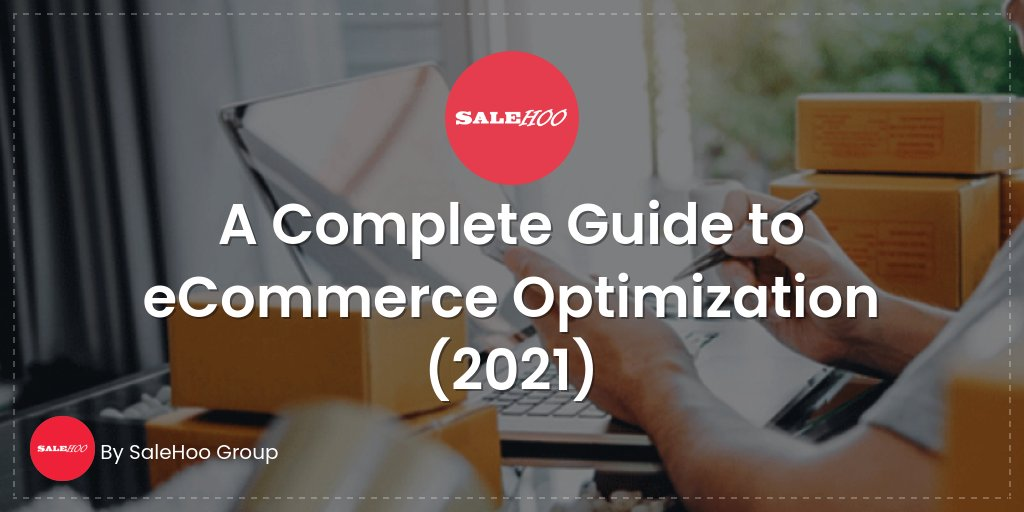 A Complete Guide to eCommerce Optimization (2021)