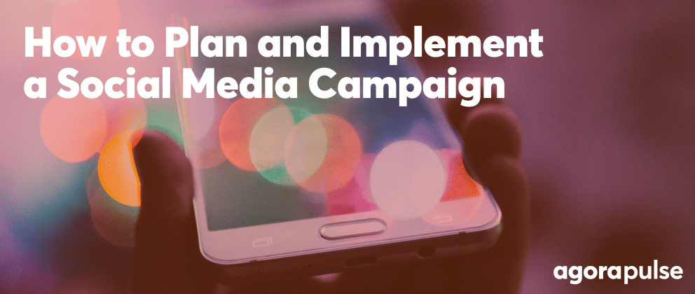How to Plan and Implement a Social Media Campaign