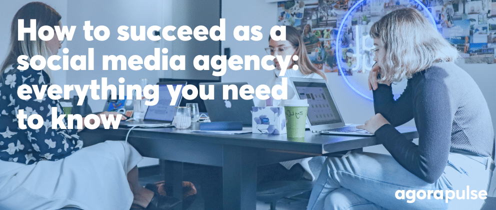 How to Succeed as a Social Media Agency: Tips for Newbies and Pros