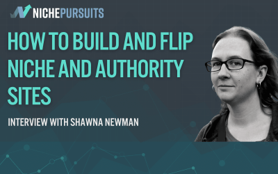 How Shawna Newman Builds, Scales, And Flips Niche And Authority Sites