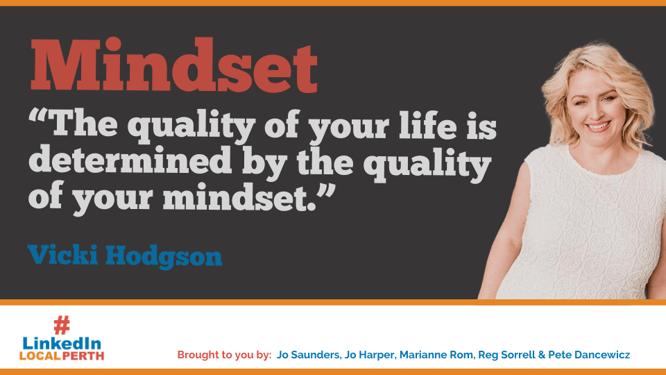 """The quality of your life is determined by the quality of your mindset."" Vicki Hodgson"