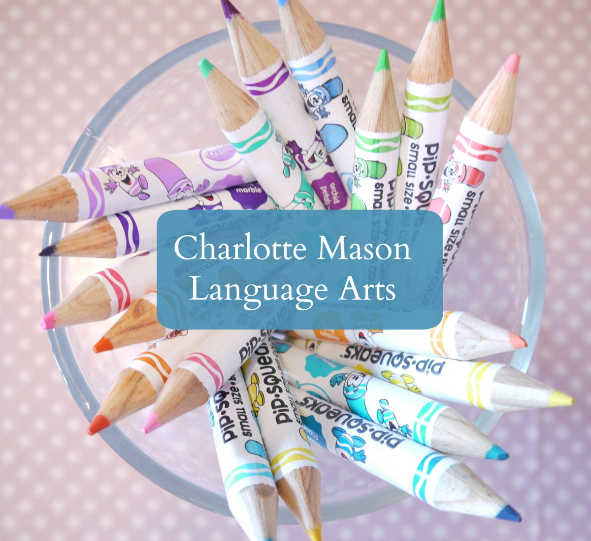 Considering - Charlotte Mason and Our Approach to Language Arts