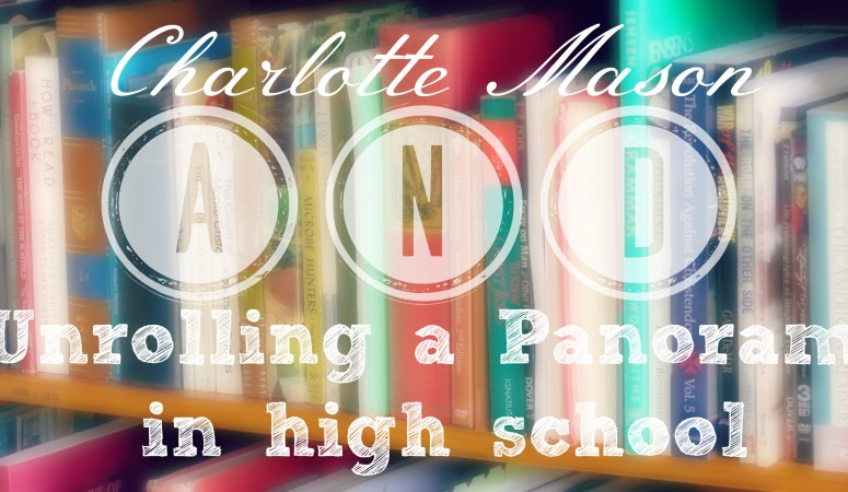 Charlotte Mason and Unrolling a Panorama in High School