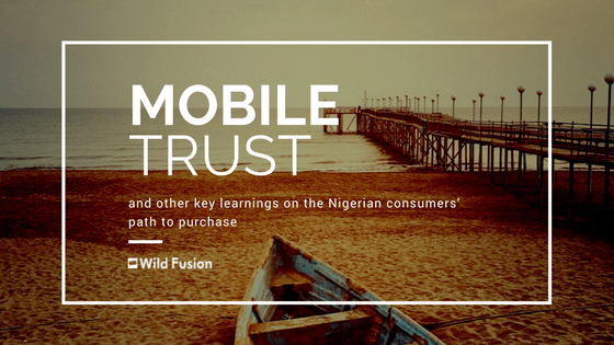 Mobile superhighway, mobile trust and other key learnings on the Nigerian consumers' path to purchase