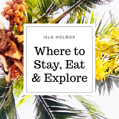 ISLA HOLBOX – WHERE TO STAY, EAT & EXPLORE