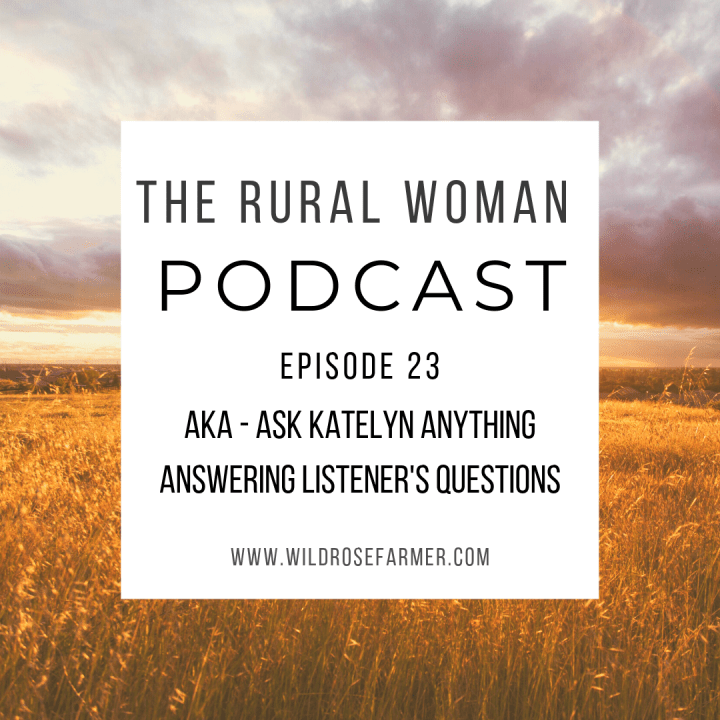 The Rural Woman Podcast Ep. 23:  AKA – Ask Katelyn Anything