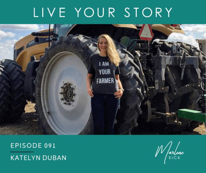 Live Your Story Podcast with Marlene Eick – Episode 091: Katelyn Duban