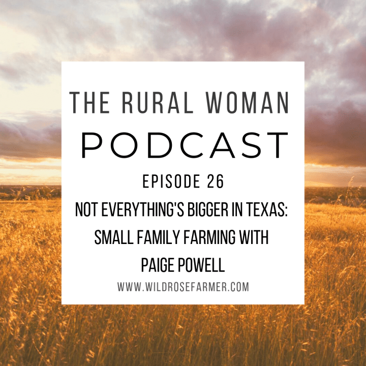 The Rural Woman Podcast Ep. 26 – Not Everything's Bigger in Texas: Small Family Farming with Paige Powell