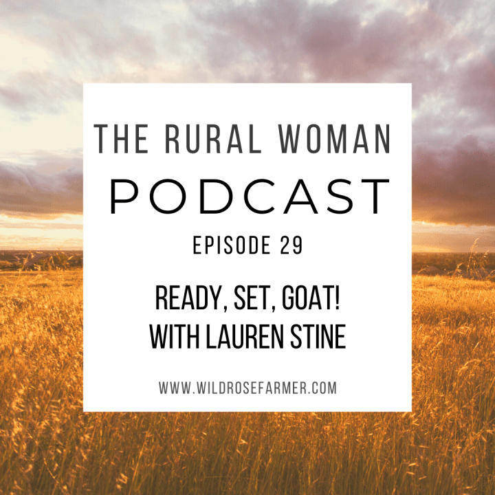 The Rural Woman Podcast Episode 29 – Ready, Set, GOAT! with Lauren Stine