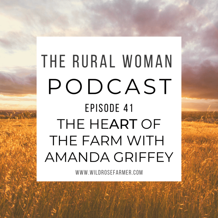 The Rural Woman Podcast Episode 41 – The heART of the Farm with Amanda Griffey