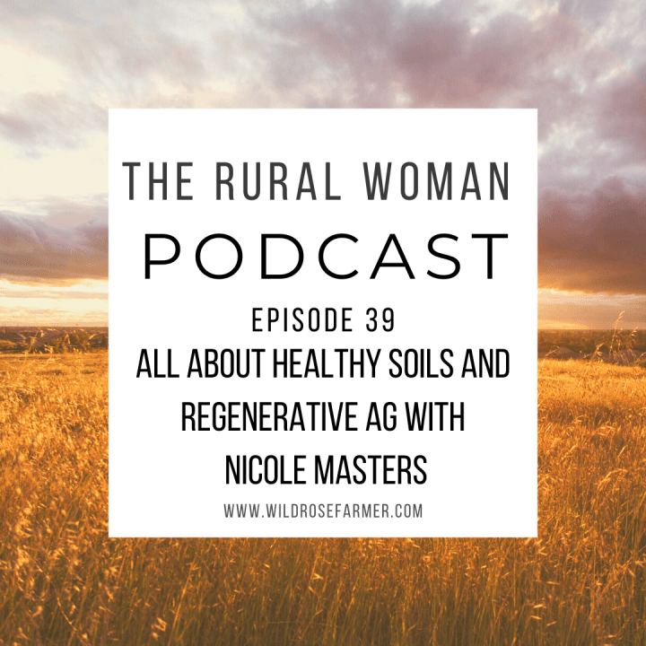 The Rural Woman Podcast Episode 39 – All About Healthy Soils and Regenerative Ag with Nicole Masters