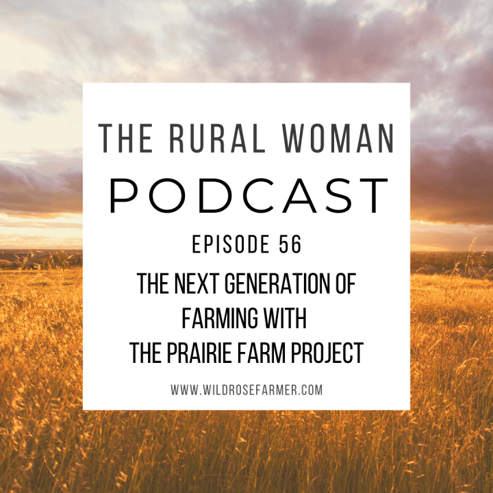 The Rural Woman Podcast Episode 56 – The Next Generation of Farming with The Prairie Farm Project