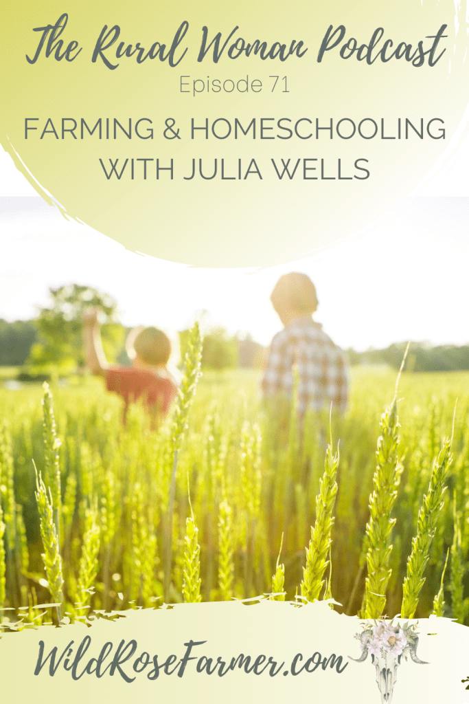 The Rural Woman Podcast Episode 71 - Farming & Homeschooling with Julia Wells