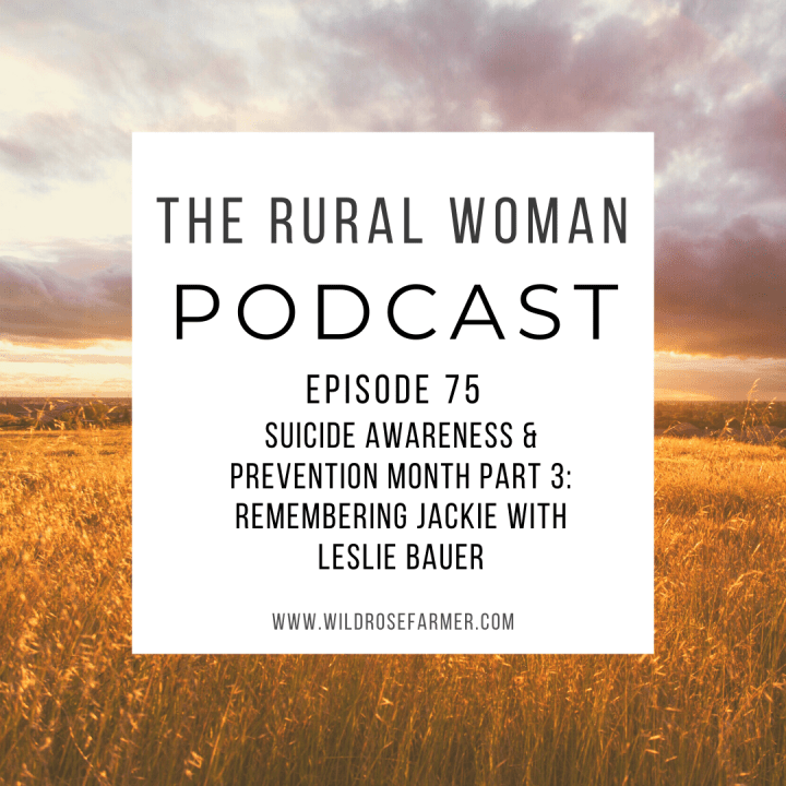 The Rural Woman Podcast Episode 75 – Suicide Awareness & Prevention Month Part 3: Remembering Jackie with Leslie Bauer