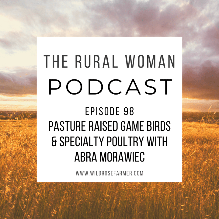 The Rural Woman Podcast Episode 98 – Pasture Raised Game Birds & Specialty Poultry with Abra Morawiec