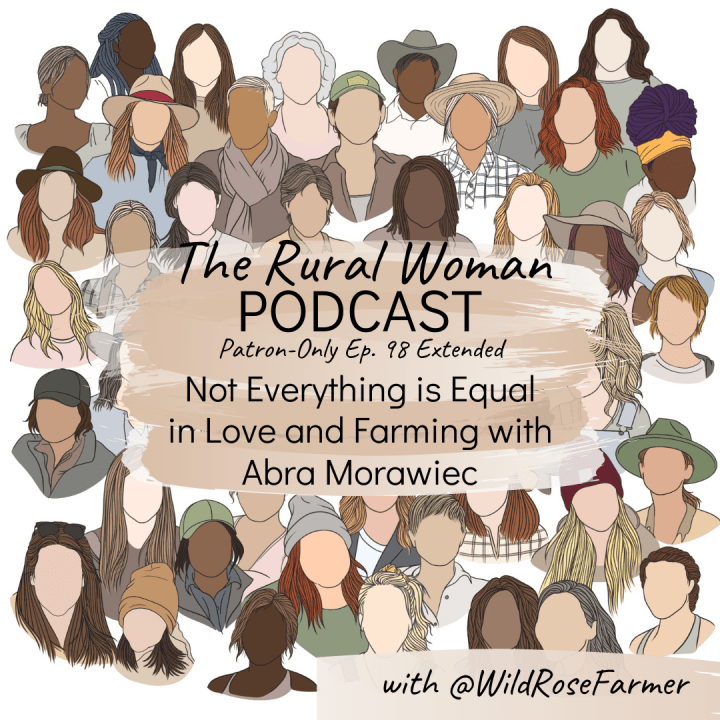 Patron-Only Ep. 98 Extended – Not Everything is Equal in Love and Farming with Abra Morawiec
