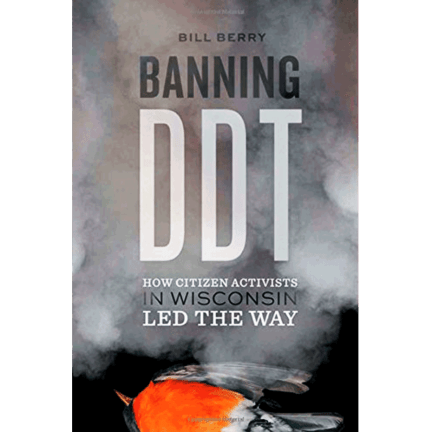 Banning DDT: How Citizen Activists in Wisconsin Led the Way, by Bill Berry