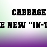 Cabbage! Its the New IN-THING!