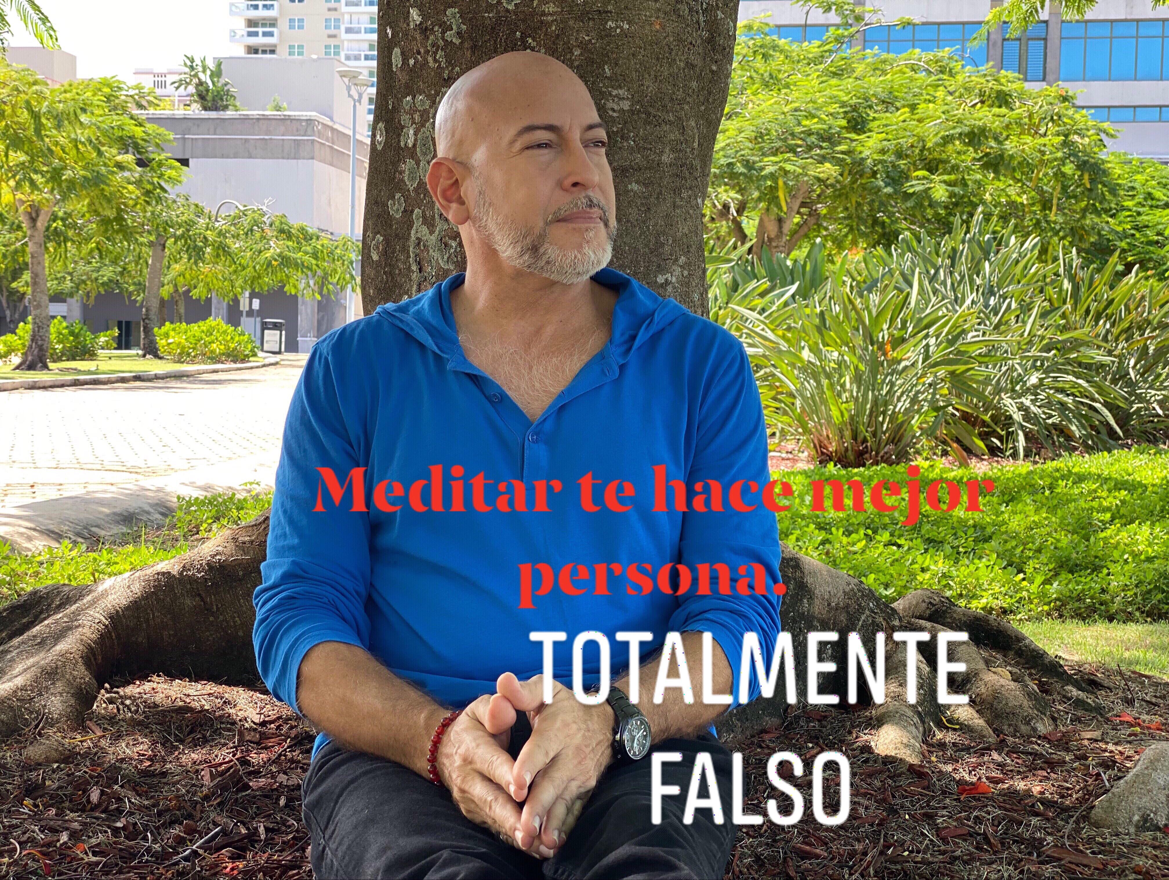 Meditar te hace mejor persona. TOTALMENTE FALSO.
