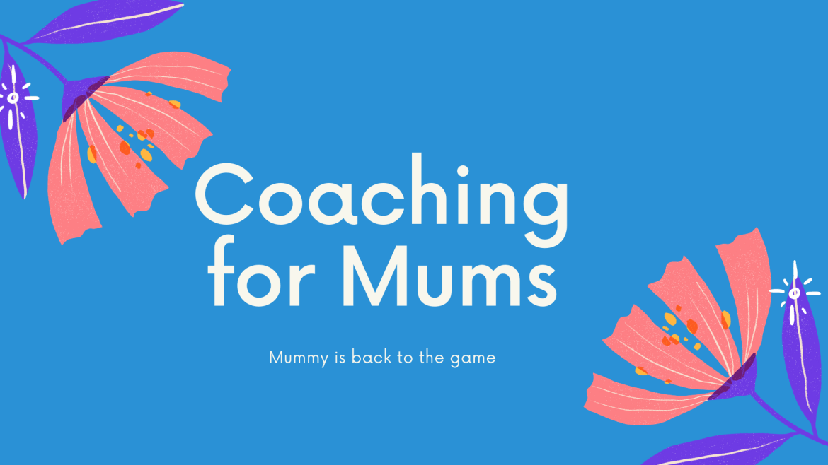 Mum is back in the game- Coaching for Mums