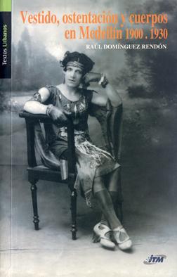 """Carátula: """"Vestido, ostentación y cuerpos en Medellín 1900-1930"""". Instituto Tecnológico Metropolitano"""