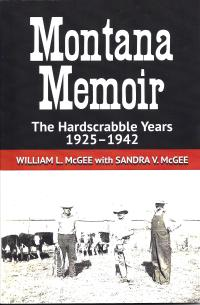 "Cover and buy button for ""Montana Memoir, The Hardscrabble Years, 1925-1942"" by William L. McGee"