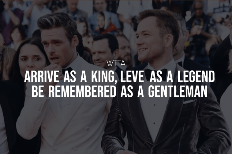 Arrive As A King Leve As A Legend Be Remembered As A Gentleman