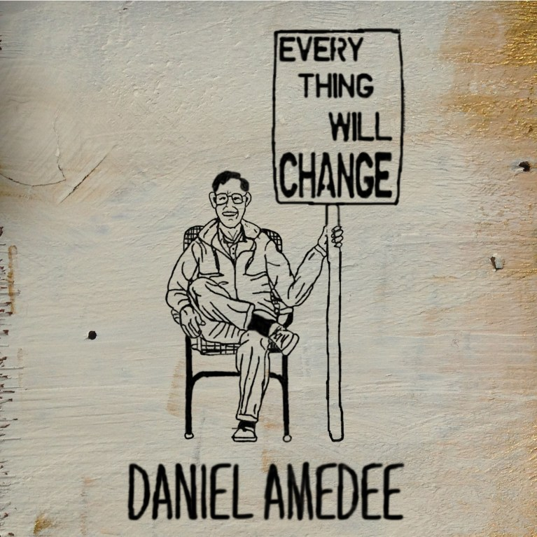 Daniel Amedee Everything will change
