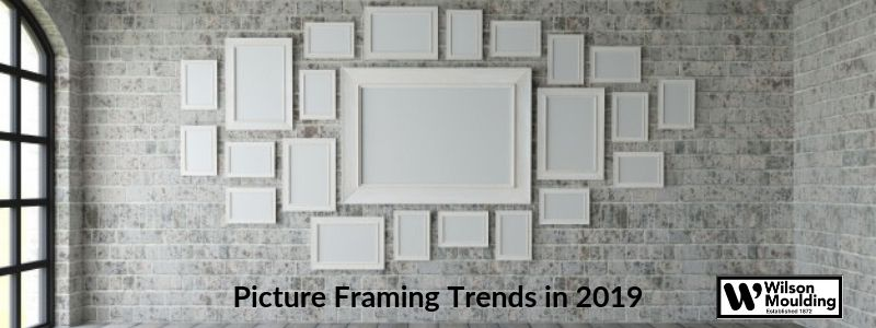 Picture Framing Trends in 2019