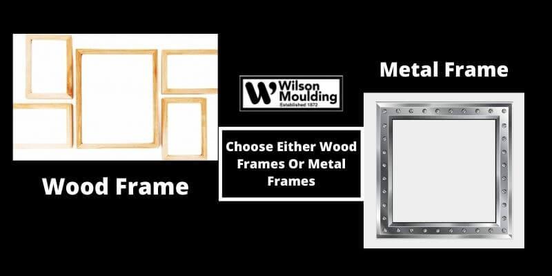 Choose Either Wood Frames Or Metal Frames