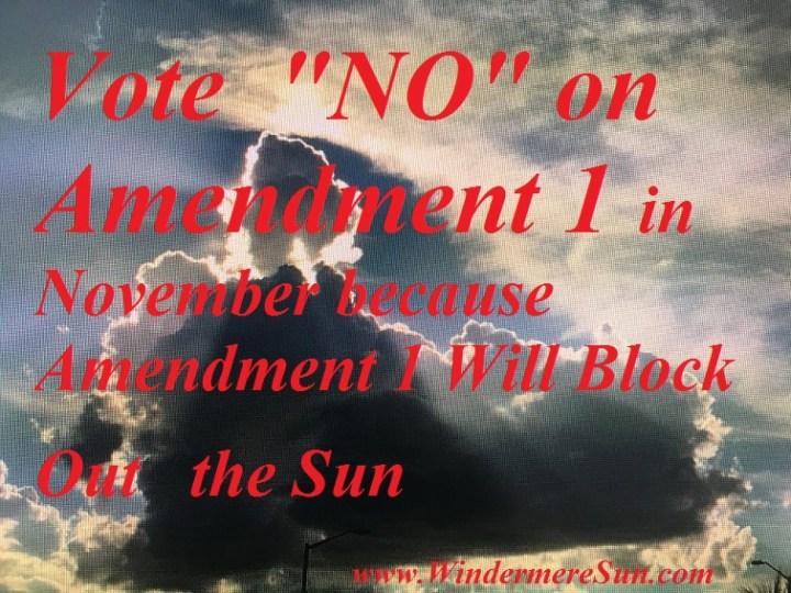 "Vote ""NO"" on Amendment 1 in November because Amendment 1 Will Block Out the Sun (credit: Windermere Sun-Susan Sun Nunamaker)"